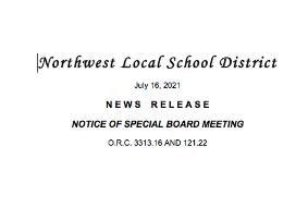 Northwest Local School District  July 16, 2021  N E W S    R E L E A S E  NOTICE OF SPECIAL BOARD MEETING  O.R.C. 3313.16 AND 121.22