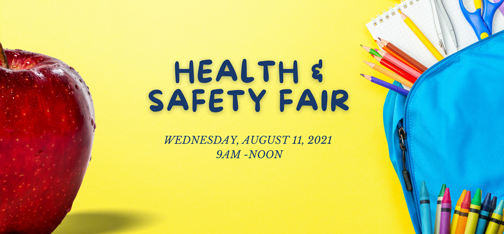 Health and Safety Fair Wednesday, August 11, 2021 9AM-NOON